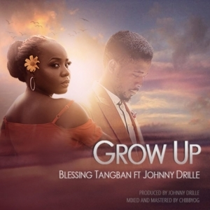 Blessing Tangban - Grow Up Ft. Johnny Drille
